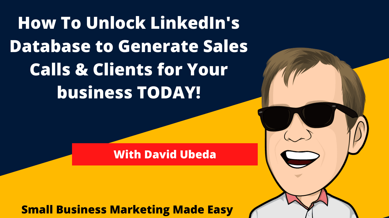 How to unlock linkedin's database to generate sales calls & clients for your business with david ubeda