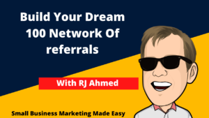 Build Your Dream 100 Network Of Referrals With Rj Ahmed